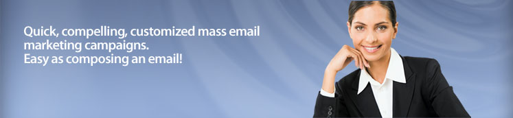 Quick, compelling, customized mass email marketing campaigns. Easy as composing an email!